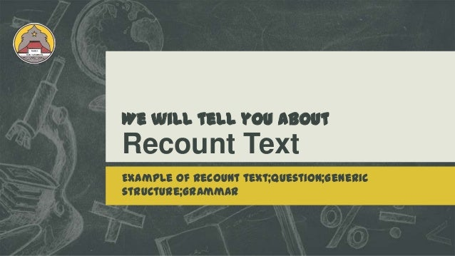 We will tell you about Recount Text Example of recount text;Question;Generic structure;Grammar