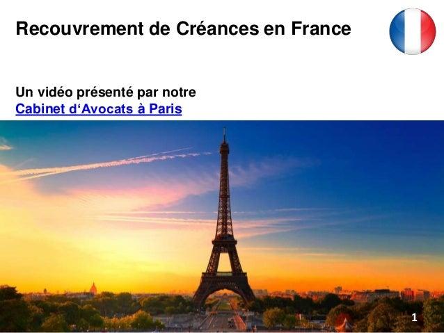 Recouvrement de Créances en France Un vidéo présenté par notre Cabinet d'Avocats à Paris 1