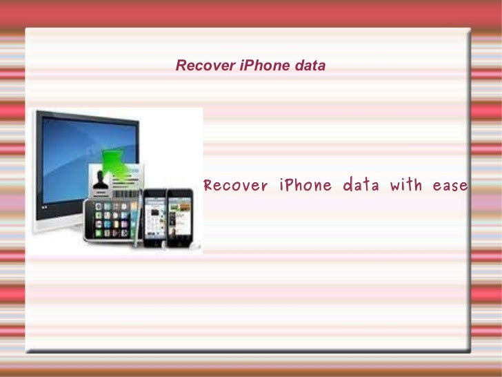 Recover iPhone data Recover iPhone data with ease Recover iPhone Data