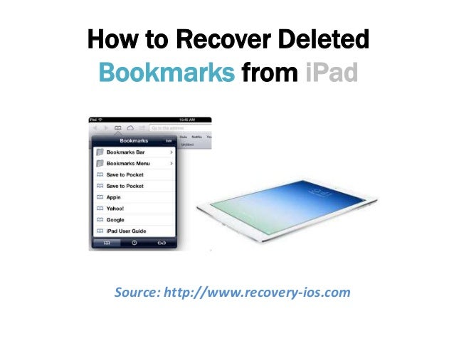 How to Recover Deleted Bookmarks from iPad Source: http://www.recovery-ios.com
