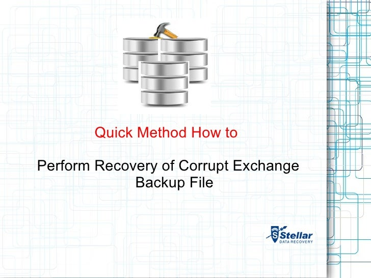 Quick Method How toPerform Recovery of Corrupt Exchange             Backup File