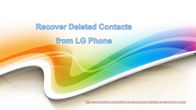 http://www.mobikin.com/android-recovery/recover-deleted-contacts-from-lg.html