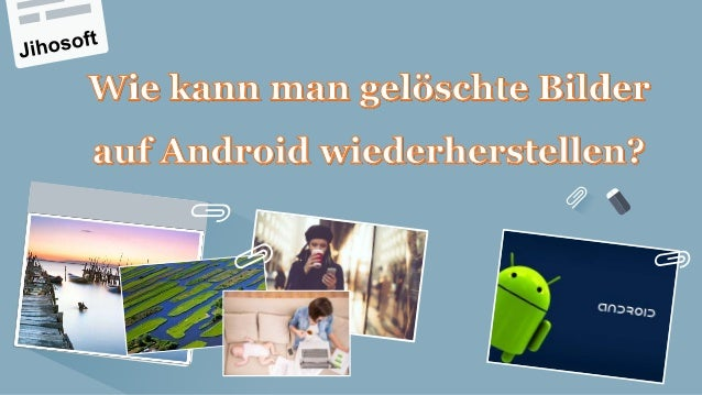 wie kann man gel schte bilder auf android wiederherstellen. Black Bedroom Furniture Sets. Home Design Ideas