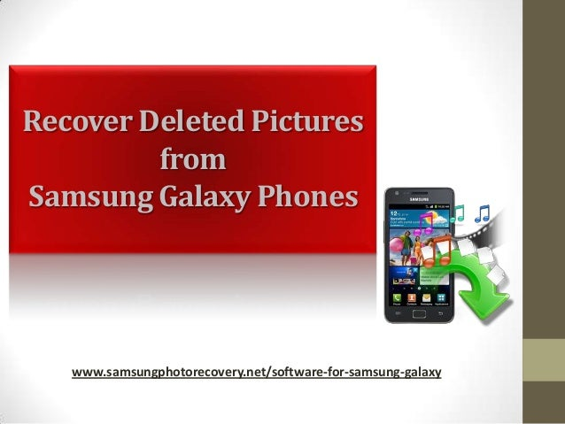 Recover Deleted Pictures from Samsung Galaxy Phones  www.samsungphotorecovery.net/software-for-samsung-galaxy