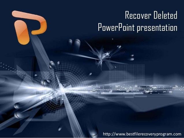 Recover Deleted PowerPoint presentation  http://www.bestfilerecoveryprogram.com