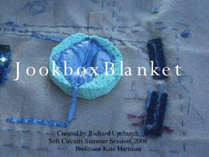 Jookbox Blanket Jookbox   Blanket Created by Richard Upchurch Soft Circuits Summer Session  2008 Professor Kate Hartman