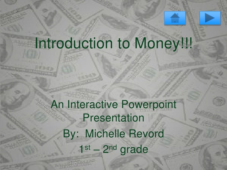 Introduction to Money!!!     An Interactive Powerpoint          Presentation     By: Michelle Revord         1st – 2nd gra...