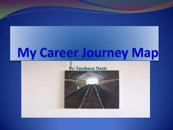 My Career Journey Map<br />By: FarahnazNazir<br />
