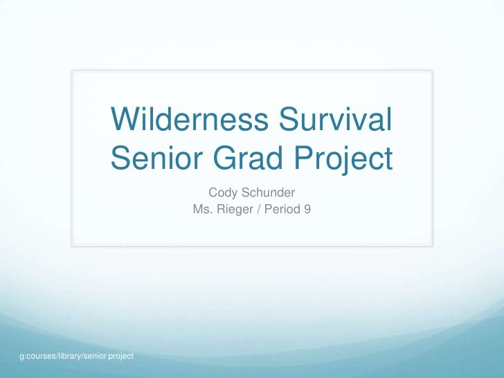 Wilderness Survival                          Senior Grad Project                                      Cody Schunder       ...
