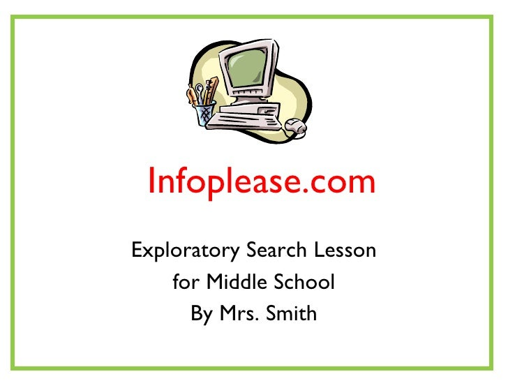 Infoplease.com Exploratory Search Lesson for Middle School By Mrs. Smith