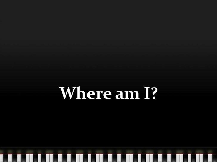 Where am I?<br />