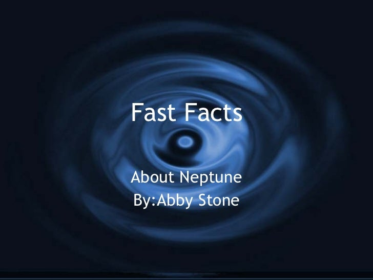 Fast Facts About Neptune By:Abby Stone