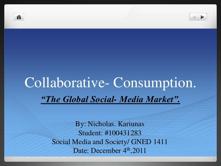 "Collaborative- Consumption.  ""The Global Social- Media Market"".            By: Nicholas. Kariunas             Student: #10..."