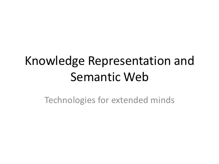 Knowledge Representation and       Semantic Web   Technologies for extended minds
