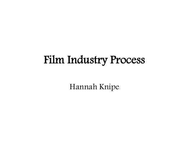 Film Industry ProcessHannah Knipe
