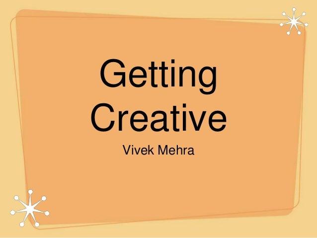 Getting Creative Vivek Mehra