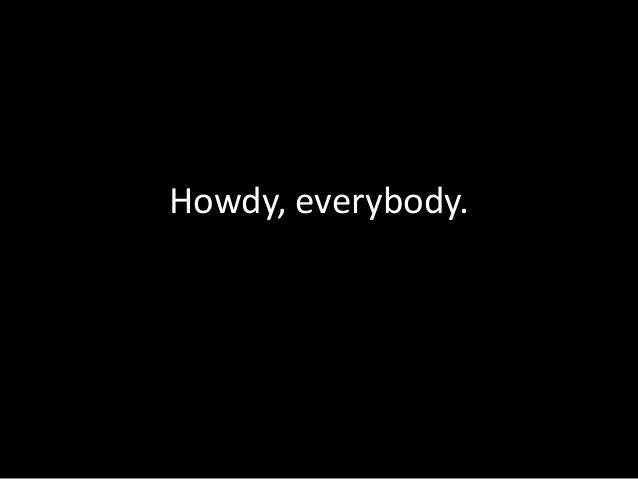 Howdy, everybody.