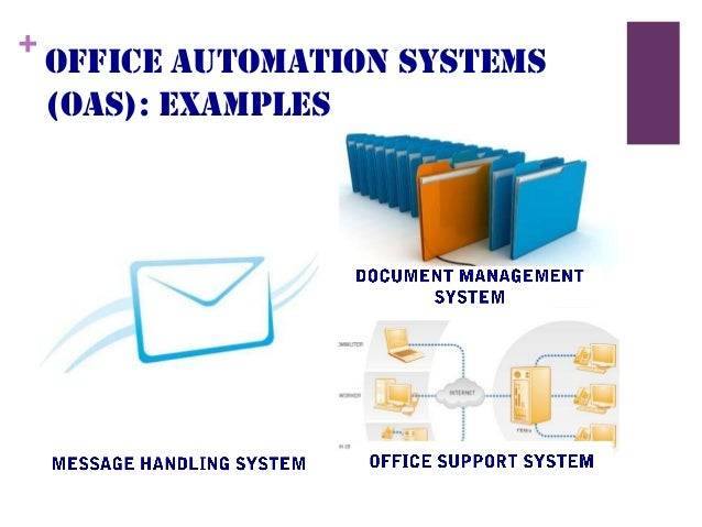 office automation systems Importance of office automation system office automation is the process of applying modern machines and technology to improve information management as well as the overall performance of an organization.