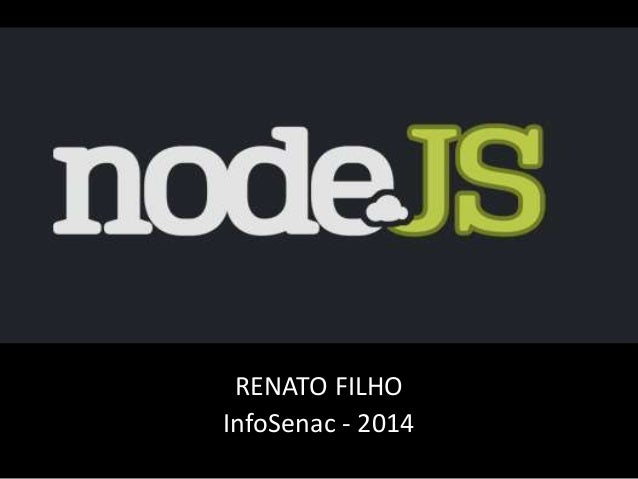 NodeJS  RENATO FILHO  InfoSenac - 2014