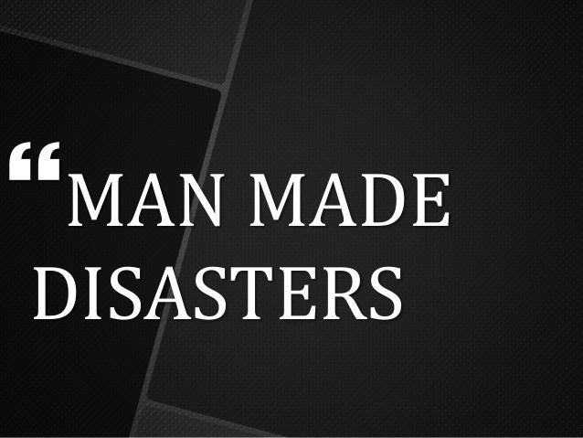 natural and man made disasters Natural vs human- made disasters unit i: human behavior grade levels: 5-8 understand how natural and man-made disasters affect people and events key terms •human-made •ask students how people may complicate recovery efforts during a natural or human-made disaster.