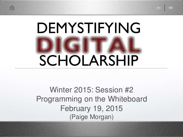 Winter 2015: Session #2 Programming on the Whiteboard February 19, 2015 (Paige Morgan)