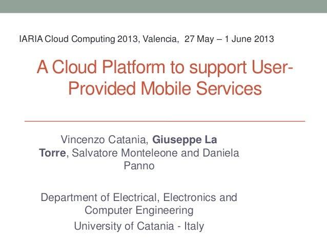A Cloud Platform to support User-Provided Mobile ServicesVincenzo Catania, Giuseppe LaTorre, Salvatore Monteleone and Dani...