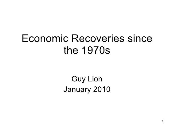 Economic Recoveries since the 1970s Guy Lion January 2010