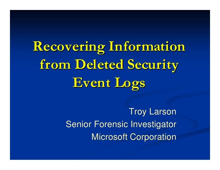 Recovering Information  from Deleted Security      E vent Logs                     Troy Larson     Senior Forensic Investi...