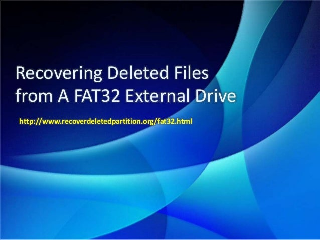 Recovering Deleted Files from A FAT32 External Drive http://www.recoverdeletedpartition.org/fat32.html