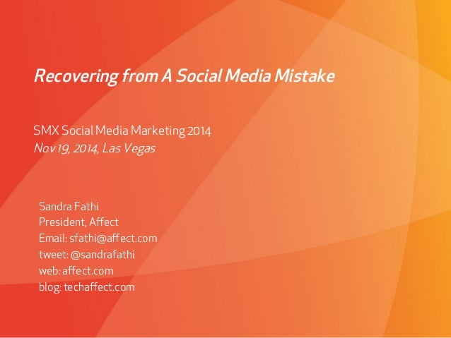 Recovering from A Social Media Mistake  SMX Social Media Marketing 2014  Nov 19, 2014, Las Vegas  Sandra Fathi  President,...
