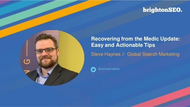 Recovering from the Medic Update: Easy and Actionable Tips Steve Haynes // Global Search Marketing @acousticradical