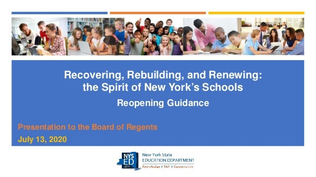 Recovering, Rebuilding, and Renewing: the Spirit of New York's Schools Reopening Guidance Presentation to the Board of Reg...