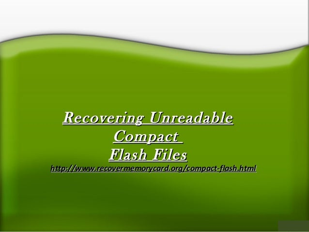 Recovering UnreadableRecovering Unreadable CompactCompact Flash FilesFlash Files http://www.recovermemorycard.org/compact-...