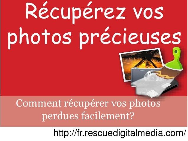 Récupérez vos photos précieuses Comment récupérer vos photos perdues facilement? http://fr.rescuedigitalmedia.com/