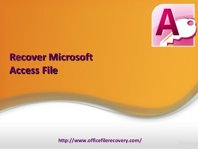 Recover Microsoft Access File  http://www.officefilerecovery.com/