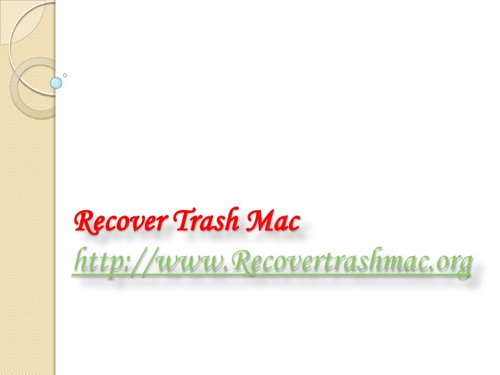 Recover Trash Machttp://www.Recovertrashmac.org <br />
