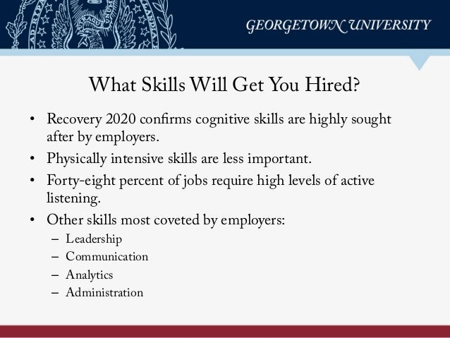• Recovery 2020 confirms cognitive skills are highly sought after by employers. • Physically intensive skills are less i...