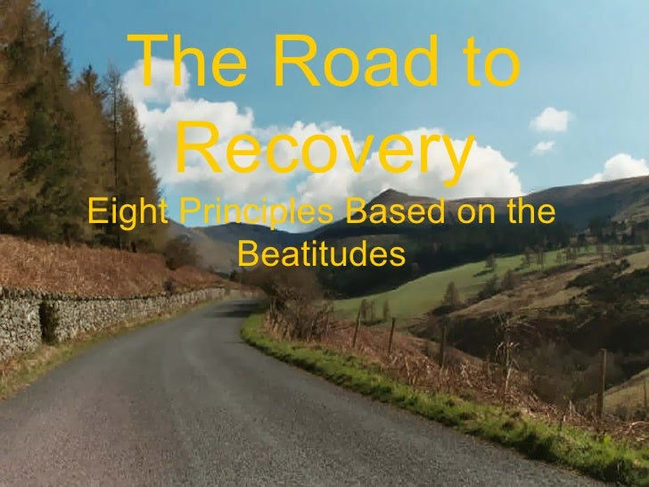 The Road to   RecoveryEight Principles Based on the          Beatitudes