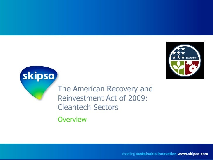 The American Recovery and Reinvestment Act of 2009:  Cleantech Sectors  Overview enabling  sustainable innovation   www.sk...