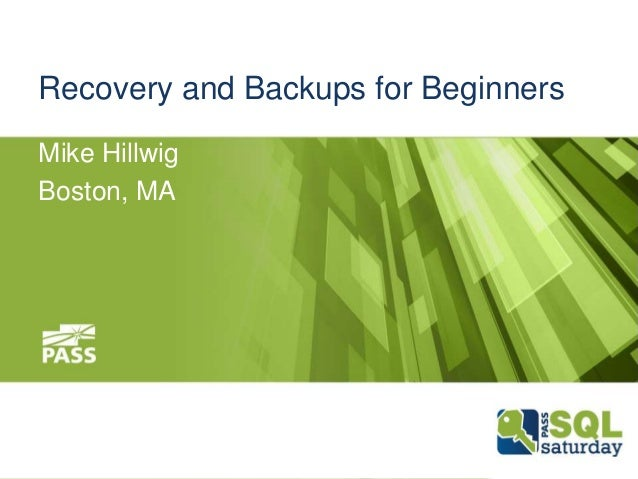 Recovery and Backups for BeginnersMike HillwigBoston, MA5/31/2013 |Footer Goes Here1 |