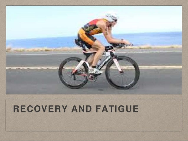 RECOVERY AND FATIGUE
