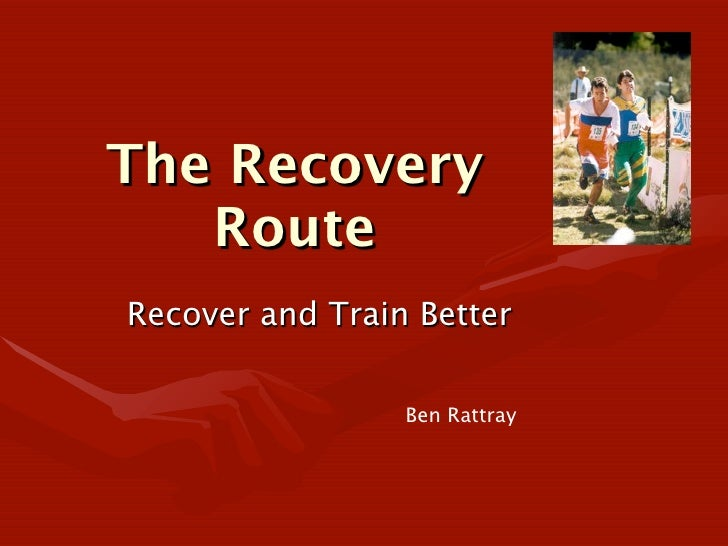 The Recovery    Route Recover and Train Better                   Ben Rattray
