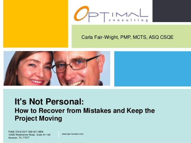 Carla Fair-Wright, PMP, MCTS, ASQ CSQE         Its Not Personal:         How to Recover from Mistakes and Keep the        ...