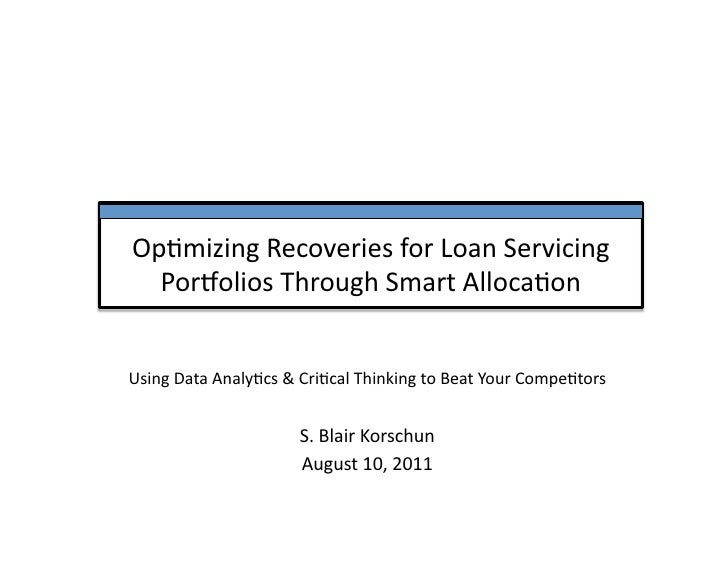 Op#mizing Recoveries for Loan Servicing   Por6olios Through Smart Alloca#on Using Data Analy#cs &...