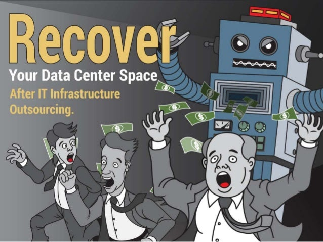 Recover Your Data Center Space After IT Infrastructure Outsourcing. Get rid of your extra in-house data center space and e...