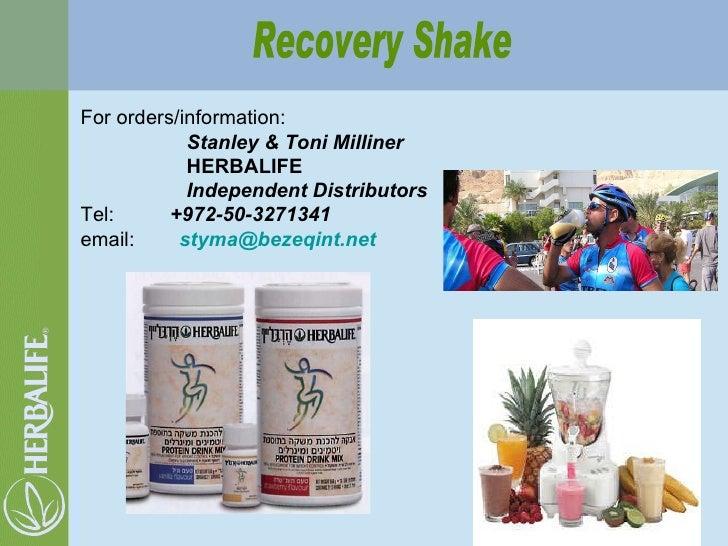 For orders/information:  Stanley & Toni Milliner HERBALIFE Independent Distributors Tel:   +972-50-3271341 email:   [email...