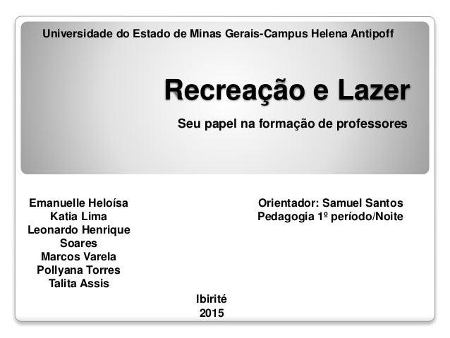 Recreação e Lazer Seu papel na formação de professores Universidade do Estado de Minas Gerais-Campus Helena Antipoff Ibiri...