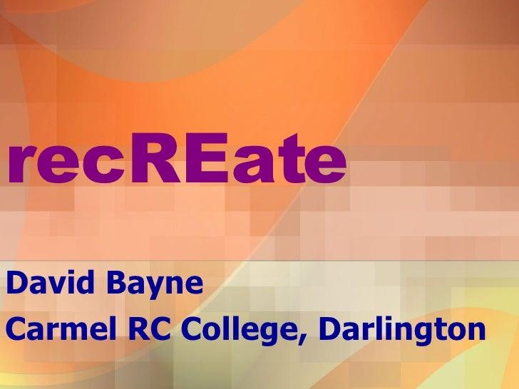 recREate David Bayne Carmel RC College, Darlington