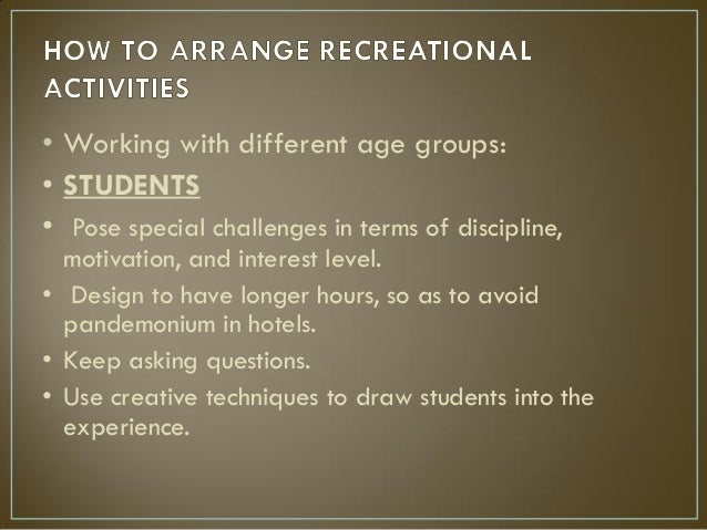 • Working with different age groups: • STUDENTS • Pose special challenges in terms of discipline, motivation, and interest...