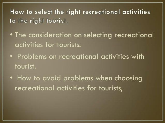 • The consideration on selecting recreational activities for tourists. • Problems on recreational activities with tourist....